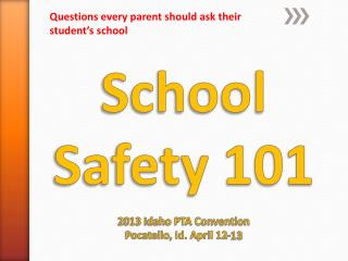 School Safety 101  2013 Idaho PTA Convention Pocatello, Id. April 12-13