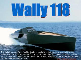 The Italian group, Wally Yachts, is about to do to motor yachts what it did to the sailing world several years ago. Foll