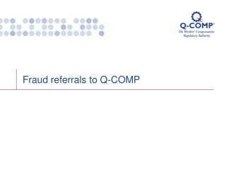 Fraud referrals to Q-COMP