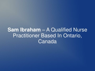 Sam Ibraham – A Qualified Nurse Practitioner In Ontario,CA