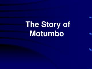 The Story of Motumbo