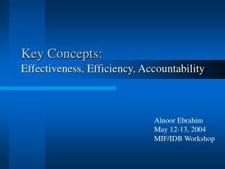 Key Concepts:   Effectiveness, Efficiency, Accountability