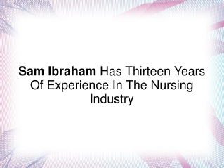 Sam Ibraham Has Thirteen Years Of Exp. In Nursing Industry