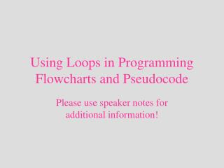 Using Loops in Programming Flowcharts and Pseudocode