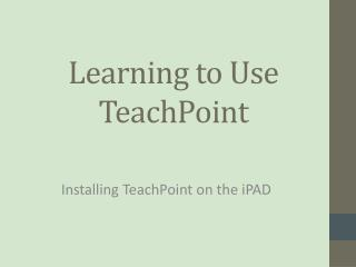 Learning to Use TeachPoint