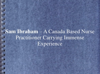 Sam Ibraham – A Canada Based Nurse Practitioner With Exp