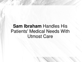 Sam Ibraham Handles His Patients' Medical Needs With Care