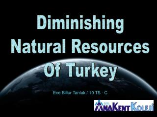 Diminishing Natural Resources Of Turkey