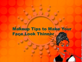 Makeup Tips to Make Your Face Look Thinner