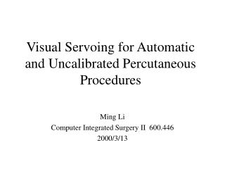 Visual Servoing for Automatic and Uncalibrated Percutaneous Procedures