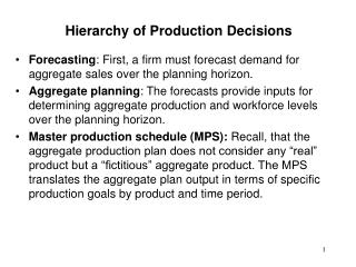 Forecasting: First, a firm must forecast demand for aggregate sales over the planning horizon.  Aggregate planning: The