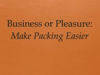 Business or Pleasure: Make Packing Easier