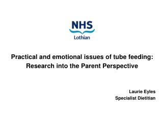 Practical and emotional issues of tube feeding:  Research into the Parent Perspective   Laurie Eyles Specialist Dietitia