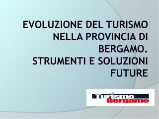 Evoluzione del turismo nella provincia di bergamo. Strumenti e soluzioni future