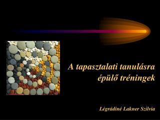 A tapasztalati tanul sra   p lo tr ningek   L gr din  Lakner Szilvia