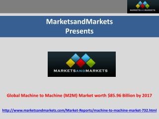 Machine to Machine (M2M) Market worth $85.96 Billion by 2017