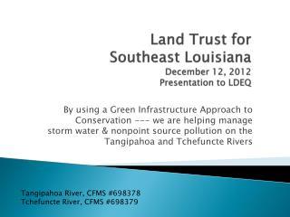 Land Trust for Southeast Louisiana December 12, 2012 Presentation to LDEQ