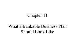 Chapter 11  What a Bankable Business Plan Should Look Like