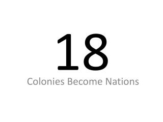 Colonies Become Nations