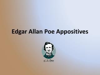 Edgar Allan Poe Appositives