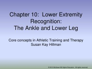 Chapter 10:  Lower Extremity Recognition: The Ankle and Lower Leg  Core concepts in Athletic Training and Therapy Susan
