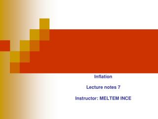Inflation  Lecture notes 7  Instructor: MELTEM INCE