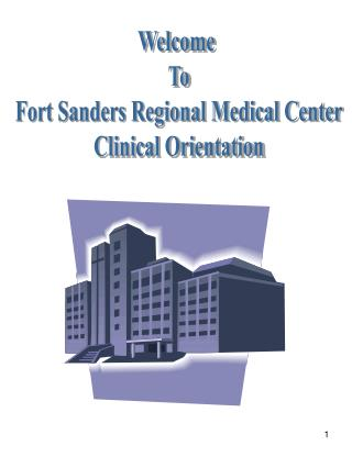 Welcome  To Fort Sanders Regional Medical Center Clinical Orientation