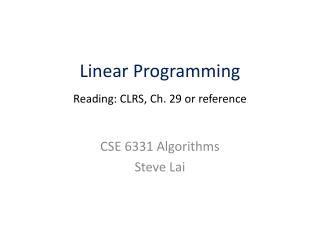 Linear Programming Reading: CLRS, Ch. 29 or reference