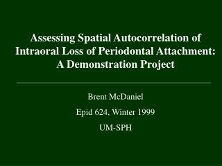 Assessing Spatial Autocorrelation of Intraoral Loss of Periodontal Attachment:                     A Demonstration Proje
