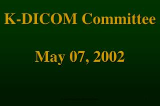 K-DICOM Committee  May 07, 2002
