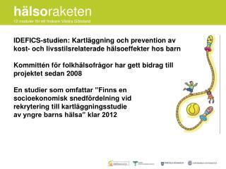 IDEFICS-studien: Kartl ggning och prevention av  kost- och livsstilsrelaterade h lsoeffekter hos barn  Kommitt n f r fol
