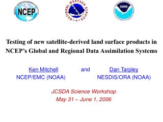 Testing of new satellite-derived land surface products in NCEP s Global and Regional Data Assimilation Systems