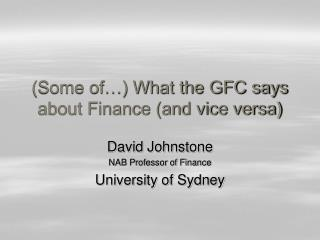 Some of  What the GFC says about Finance and vice versa