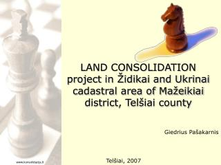 LAND CONSOLIDATION project in  idikai and Ukrinai cadastral area of Ma eikiai district, Tel iai county