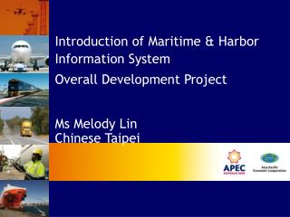 Introduction of Maritime  Harbor Information System  Overall Development Project   Ms Melody Lin Chinese Taipei