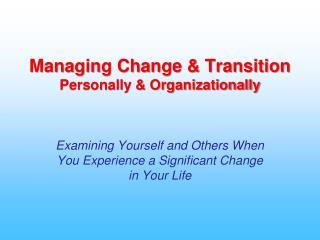 Managing Change  Transition Personally  Organizationally