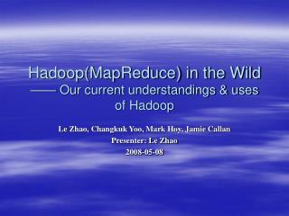 HadoopMapReduce in the Wild    Our current understandings  uses of Hadoop