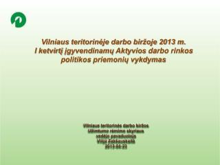 Vilniaus teritorines darbo bir os  U imtumo remimo skyriaus  vedejo pavaduotoja  Vilija Zak auskaite 2013-04-23