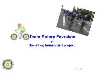 Team Rotary Favrskov et Socialt og humanit rt projekt.