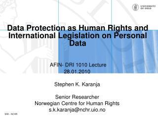 AFIN- DRI 1010 Lecture  28.01.2010  Stephen K. Karanja  Senior Researcher Norwegian Centre for Human Rights s.k.karanjan