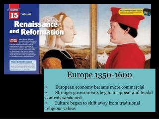 Europe 1350-1600  European economy became more commercial Stronger governments began to appear and feudal controls weake