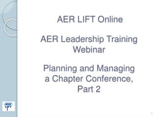 AER LIFT Online  AER Leadership Training  Webinar   Planning and Managing  a Chapter Conference,  Part 2