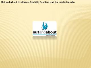 Out and About Healthcare Mobility Scooters lead the market i