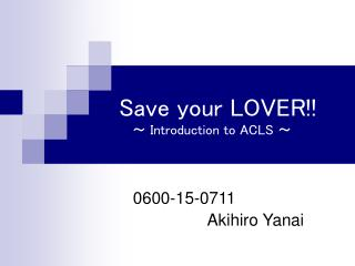 Save your LOVER    Introduction to ACLS