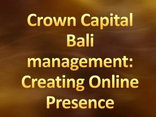 Crown Capital Bali management: Creating Online Presence