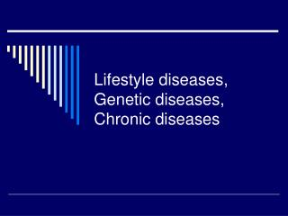 Lifestyle diseases, Genetic diseases, Chronic diseases