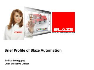 Brief Profile of Blaze Automation   Sridhar Ponugupati Chief Executive Officer