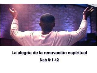La alegr a de la renovaci n espiritual Neh 8:1-12