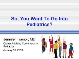 So, You Want To Go Into Pediatrics