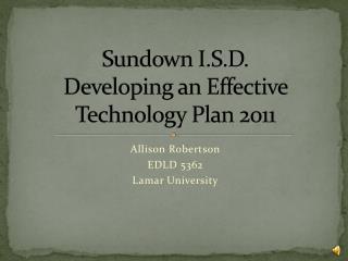 Sundown I.S.D.  Developing an Effective Technology Plan 2011